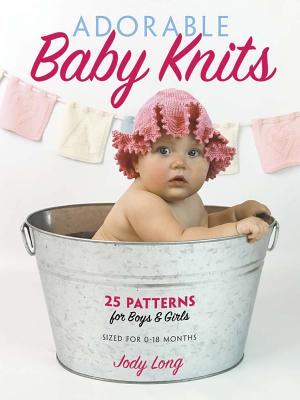 Adorable Baby Knits: 25 Patterns for Boys and Girls Cover Image