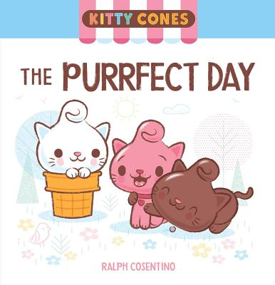 Kitty Cones: The Purrfect Day by Ralph Cosentino