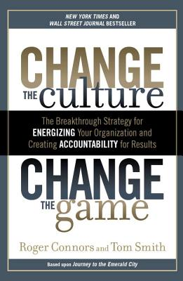 Change the Culture, Change the Game: The Breakthrough Strategy for Energizing Your Organization and Creating Accounta bility for Results Cover Image