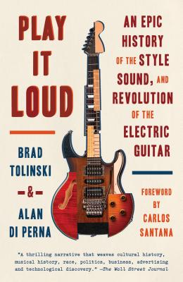 Play It Loud: An Epic History of the Style, Sound, and Revolution of the Electric Guitar Cover Image