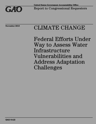 CLIMATE CHANGE Federal Efforts Under Way to Assess Water Infrastructure Vulnerabilities and Address Adaptation Challenges Cover Image
