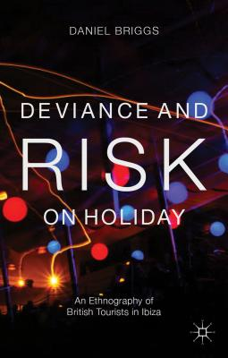 Deviance and Risk on Holiday: An Ethnography of British Tourists in Ibiza Cover Image