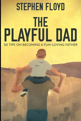 The Playful Dad: Large Print Edition Cover Image