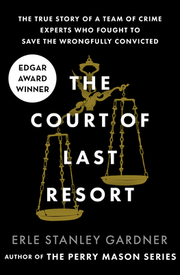 The Court of Last Resort: The True Story of a Team of Crime Experts Who Fought to Save the Wrongfully Convicted Cover Image