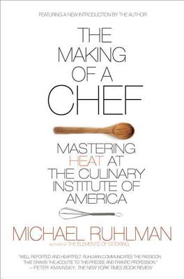 The Making of a Chef: Mastering Heat at the Culinary Institute of America Cover Image
