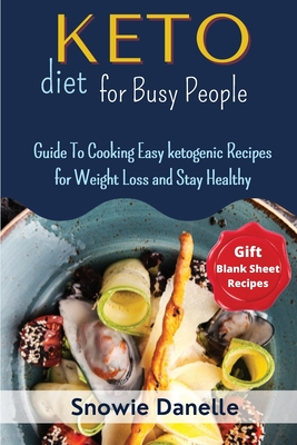 Keto Diet for Busy People: Guide To Cooking Easy ketogenic Recipes for Weight Loss and Stay Healthy Cover Image