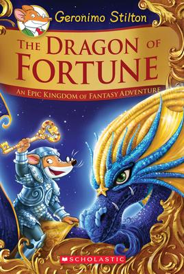 The Dragon of Fortune: An Epic Kingdom of Fantasy Adventure by Geronimo Stilton