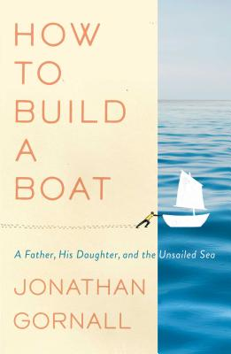 How to Build a Boat: A Father, His Daughter, and the Unsailed Sea Cover Image