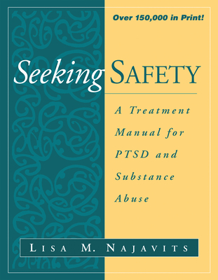 Seeking Safety: A Treatment Manual for PTSD and Substance Abuse (The Guilford Substance Abuse Series) Cover Image