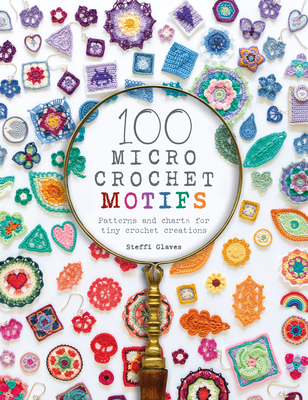 100 Micro Crochet Motifs: Patterns and Charts for Tiny Crochet Creations Cover Image