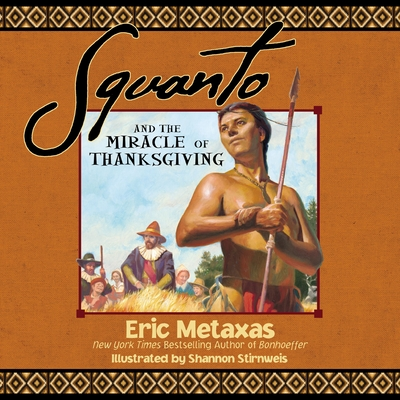 Squanto and the Miracle of Thanksgiving (Paperback)Eric Metaxas, Shannon Stirnweis (Illustrator)