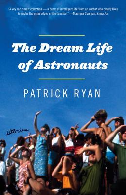 The Dream Life of Astronauts: Stories Cover Image
