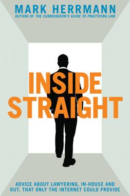Inside Straight: Advice about Lawyering, In-House and Out, That Only the Internet Could Provide Cover Image