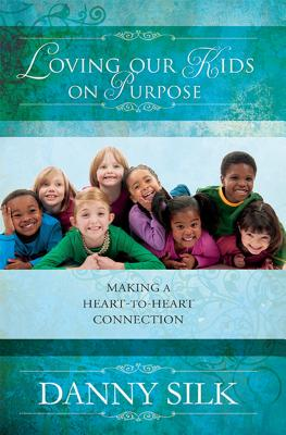 Loving Our Kids on Purpose: Making a Heart-To-Heart Connection Cover Image