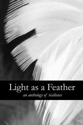 Light as a Feather: An Anthology of Resilience: Second Edition Cover Image