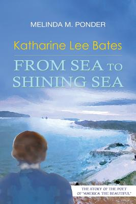 Katharine Lee Bates: From Sea to Shining Sea Cover Image
