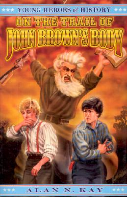 On the Trail of John Brown's Body (Young Heroes of History) Cover Image