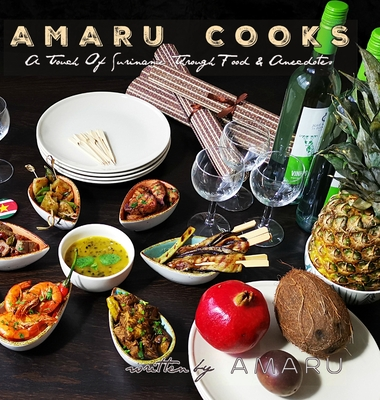 Amaru Cooks: A Touch Of Suriname Through Food & Anecdotes Cover Image