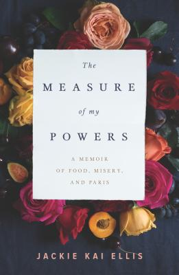 The Measure of My Powers: A Memoir of Food, Misery, and Paris Cover Image