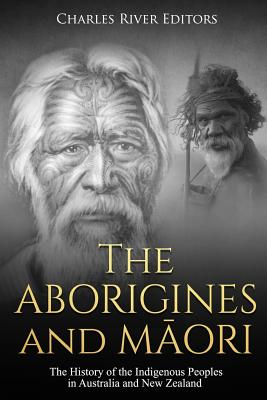 The Aborigines and Maori: The History of the Indigenous Peoples in Australia and New Zealand Cover Image