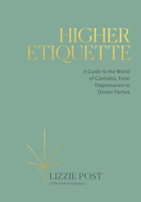 Higher Etiquette: A Guide to the World of Cannabis, from Dispensaries to Dinner Parties Cover Image