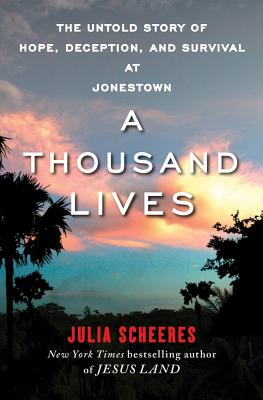 A Thousand Lives: The Untold Story of Hope, Deception, and Survival at Jonestown Cover Image