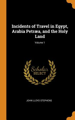 Incidents of Travel in Egypt, Arabia Petræa, and the Holy Land; Volume 1 Cover Image