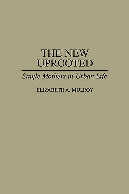 The New Uprooted: Single Mothers in Urban Life Cover Image