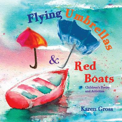 Flying Umbrellas & Red Boats: Children's Poetry and Activities Cover Image