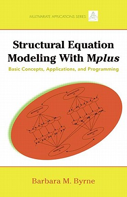 Structural Equation Modeling with Mplus: Basic Concepts, Applications, and Programming (Multivariate Applications) Cover Image