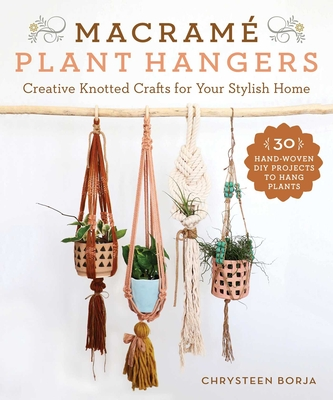 Macramé Plant Hangers: Creative Knotted Crafts for Your Stylish Home Cover Image