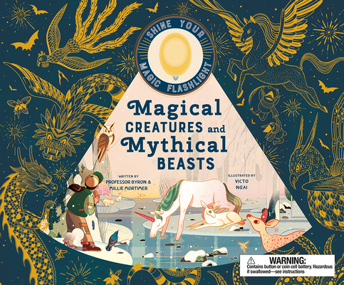 Magical Creatures and Mythical Beasts: Includes magic flashlight which illuminates more than 30 magical beasts! (See the Supernatural) Cover Image