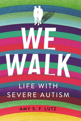 We Walk: Life with Severe Autism (Culture and Politics of Health Care Work) Cover Image