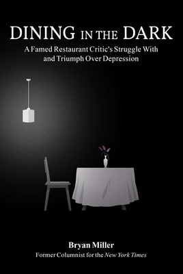 Dining in the Dark: A Famed Restaurant Critic's Struggle with and Triumph over Depression cover