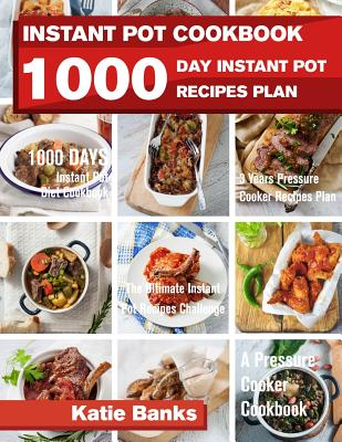 Instant Pot Cookbook: 1000 Day Instant Pot Recipes Plan: 1000 Days Instant Pot Diet Cookbook:3 Years Pressure Cooker Recipes Plan: The Ultim Cover Image