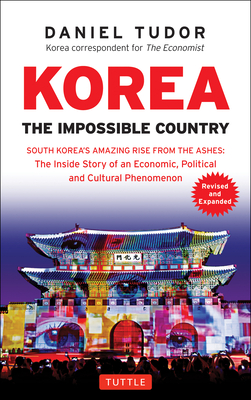 Korea: The Impossible Country: South Korea's Amazing Rise from the Ashes: The Inside Story of an Economic, Political and Cultural Phenomenon Cover Image