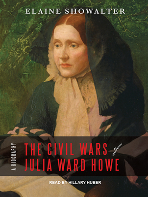 The Civil Wars of Julia Ward Howe: A Biography Cover Image