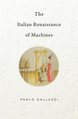 The Italian Renaissance of Machines (Bernard Berenson Lectures on the Italian Renaissance Deliver #6) Cover Image