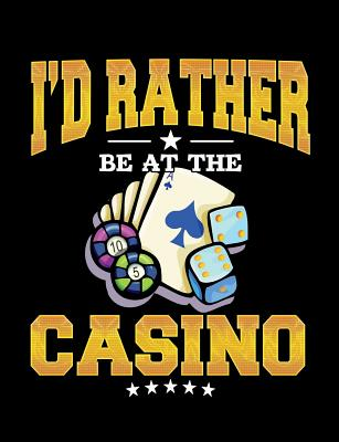 I'd Rather Be at the Casino: Composition Notebook Wide Ruled Home Office 100 Pages Cover Image