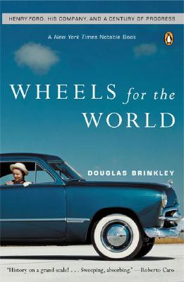 Wheels for the World: Henry Ford, His Company, and a Century of Progress Cover Image