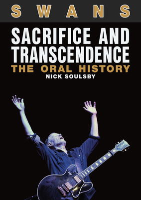 Swans: Sacrifice And Transcendence: The Oral History Cover Image
