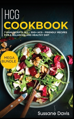 Hcg Cookbook: MEGA BUNDLE - 7 Manuscripts in 1 - 300+ HCG - friendly recipes for a balanced and healthy diet Cover Image