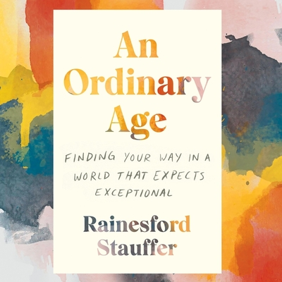 An Ordinary Age Lib/E: Finding Your Way in a World That Expects Exceptional Cover Image
