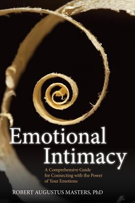 Emotional Intimacy: A Comprehensive Guide for Connecting with the Power of Your Emotions Cover Image