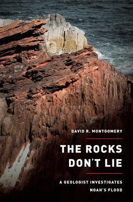 The Rocks Don't Lie: A Geologist Investigates Noah's Flood Cover Image