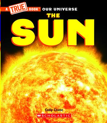 The Sun (A True Book) (A True Book: Our Universe) Cover Image