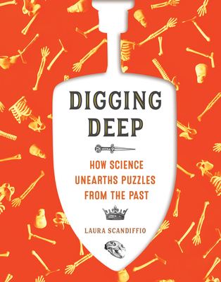 Digging Deep: How Science Unearths Puzzles from the Past Cover Image