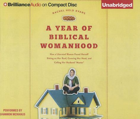 A Year of Biblical Womanhood: How a Liberated Woman Found Herself Sitting on Her Roof, Covering Her Head, and Calling Her Husban cover