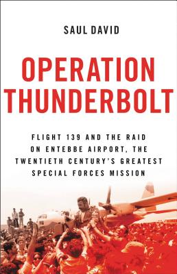 Operation Thunderbolt: Flight 139 and the Raid on Entebbe Airport, the Most Audacious Hostage Rescue Mission in History Cover Image