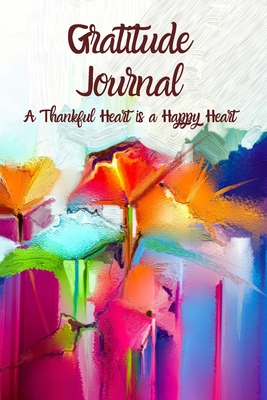 Gratitude Journal, A thankful heart is a happy heart: 52 Weeks with inspirational quotes, The 5 minute journal, for men and women, a beautiful gift id Cover Image